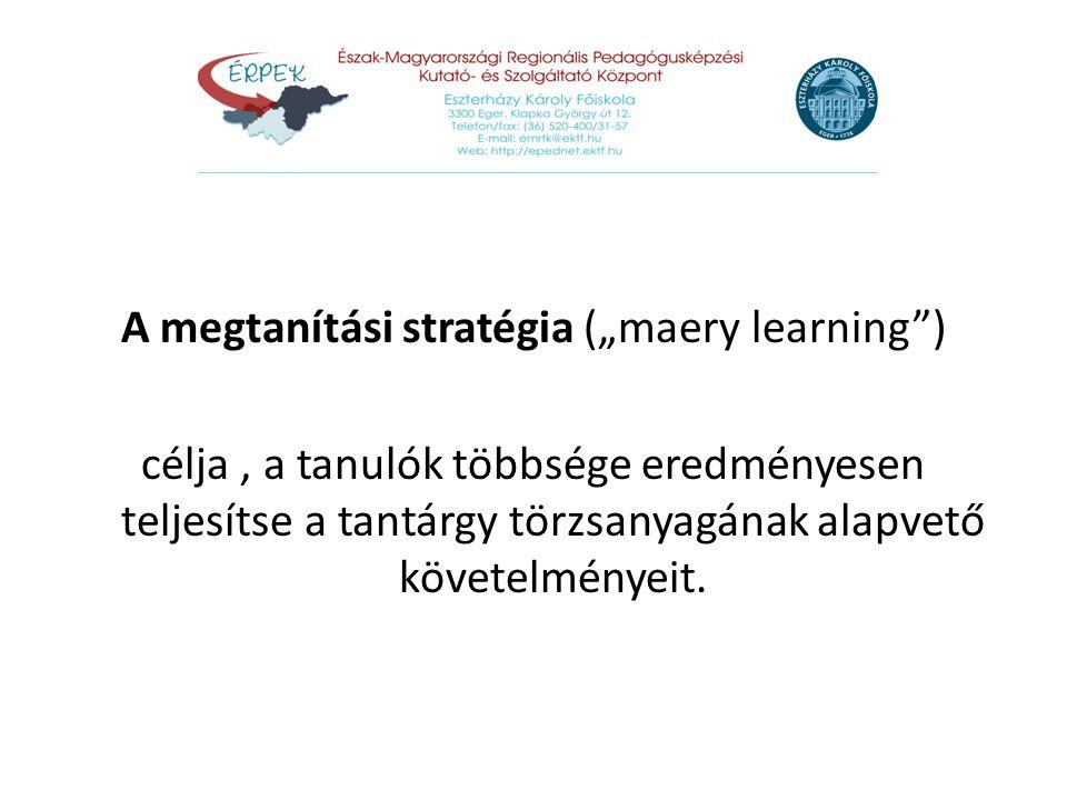 """A megtanítási stratégia (""""maery learning"""") célja, a tanulók többsége eredményesen teljesítse a tantárgy törzsanyagának alapvető követelményeit."""