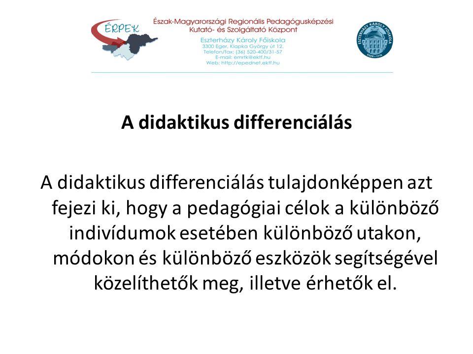 A didaktikus differenciálás A didaktikus differenciálás tulajdonképpen azt fejezi ki, hogy a pedagógiai célok a különböző indivídumok esetében különbö