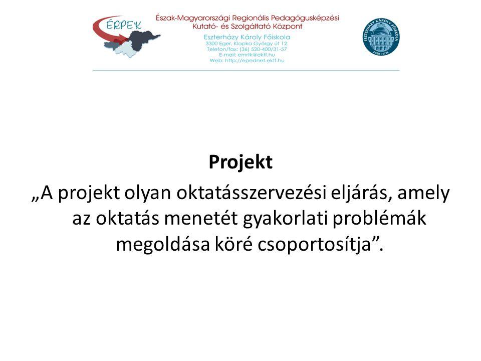 """Projekt """"A projekt olyan oktatásszervezési eljárás, amely az oktatás menetét gyakorlati problémák megoldása köré csoportosítja""""."""