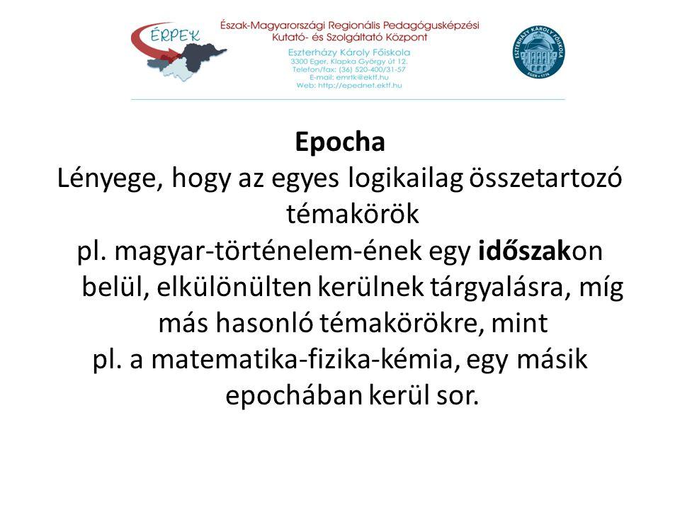 Epocha Lényege, hogy az egyes logikailag összetartozó témakörök pl. magyar-történelem-ének egy időszakon belül, elkülönülten kerülnek tárgyalásra, míg