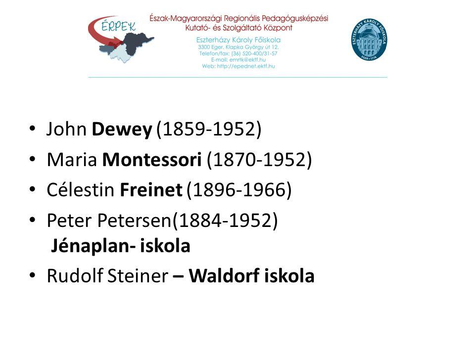 John Dewey (1859-1952) Maria Montessori (1870-1952) Célestin Freinet (1896-1966) Peter Petersen(1884-1952) Jénaplan- iskola Rudolf Steiner – Waldorf i