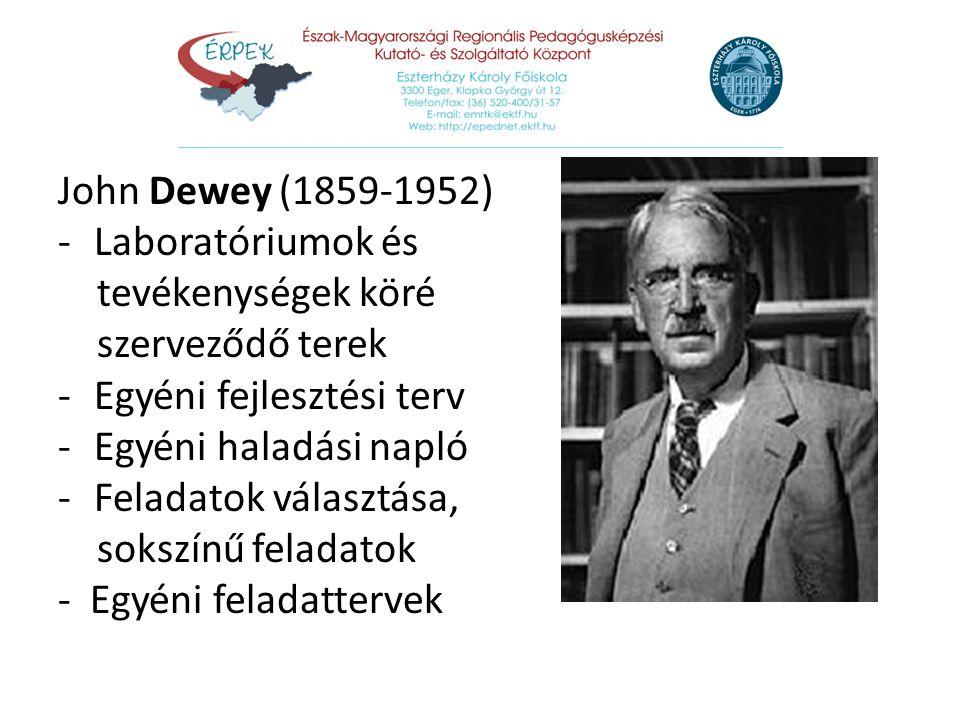 John Dewey (1859-1952) -Laboratóriumok és tevékenységek köré szerveződő terek -Egyéni fejlesztési terv -Egyéni haladási napló -Feladatok választása, s