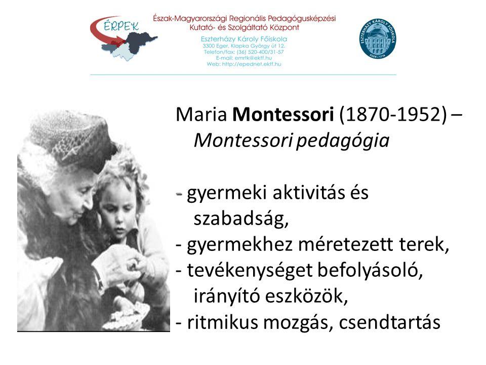 Maria Montessori (1870-1952) – Montessori pedagógia - - gyermeki aktivitás és szabadság, - gyermekhez méretezett terek, - tevékenységet befolyásoló, i