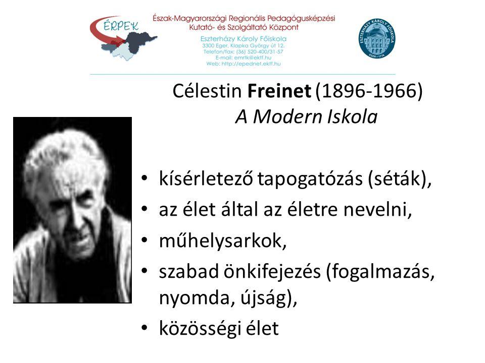 Célestin Freinet (1896-1966) A Modern Iskola kísérletező tapogatózás (séták), az élet által az életre nevelni, műhelysarkok, szabad önkifejezés (fogal