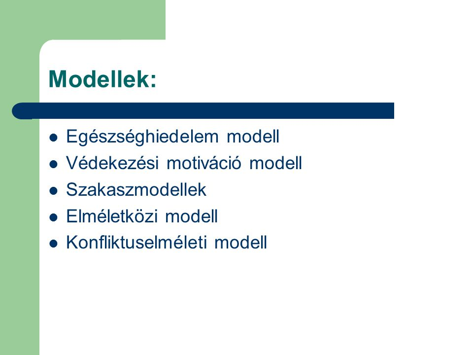 Modellek: Egészséghiedelem modell Védekezési motiváció modell Szakaszmodellek Elméletközi modell Konfliktuselméleti modell