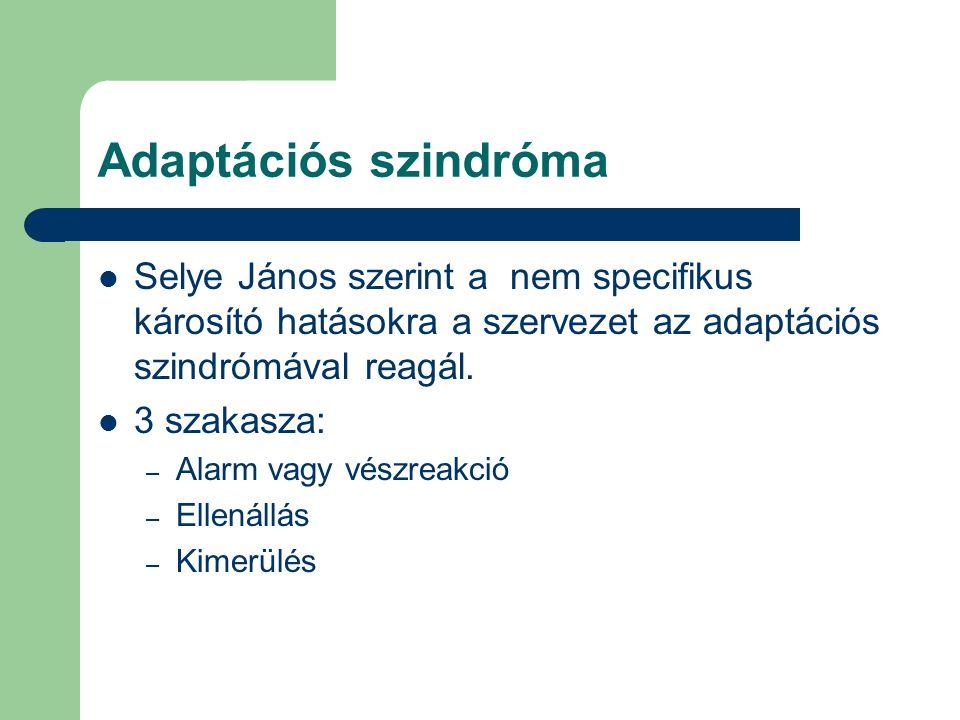 Adaptációs szindróma Selye János szerint a nem specifikus károsító hatásokra a szervezet az adaptációs szindrómával reagál. 3 szakasza: – Alarm vagy v