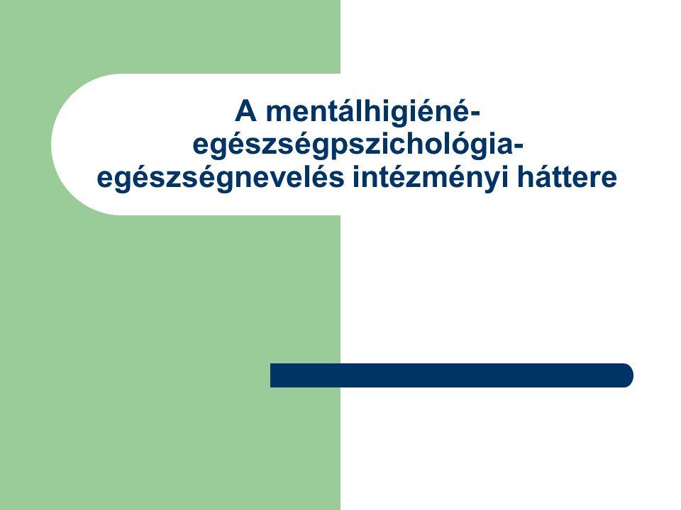 A mentálhigiéné- egészségpszichológia- egészségnevelés intézményi háttere
