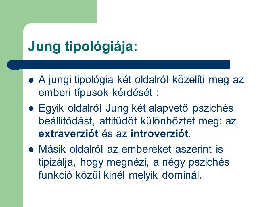 Jung tipológiája: A jungi tipológia két oldalról közelíti meg az emberi típusok kérdését : Egyik oldalról Jung két alapvető pszichés beállítódást, attitűdöt különböztet meg: az extraverziót és az introverziót.