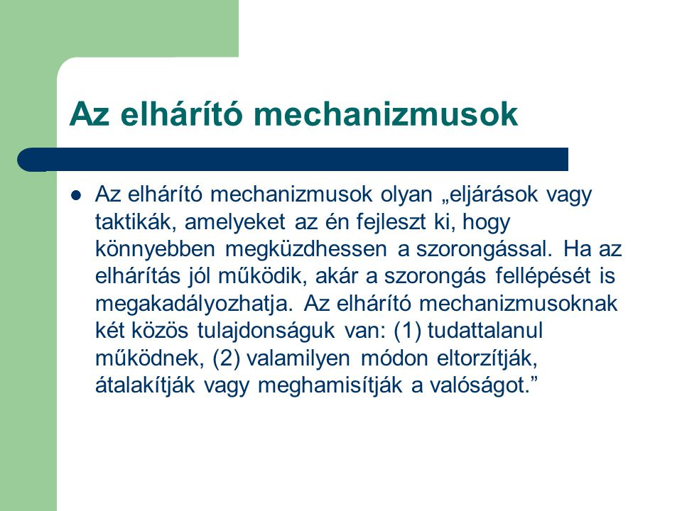 """Az elhárító mechanizmusok Az elhárító mechanizmusok olyan """"eljárások vagy taktikák, amelyeket az én fejleszt ki, hogy könnyebben megküzdhessen a szoro"""