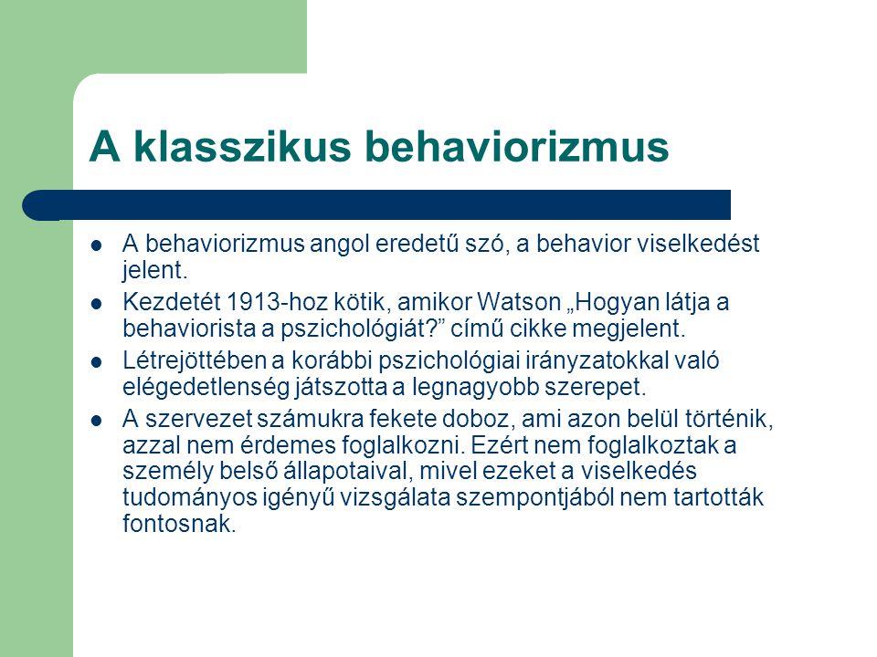 """A klasszikus behaviorizmus A behaviorizmus angol eredetű szó, a behavior viselkedést jelent. Kezdetét 1913-hoz kötik, amikor Watson """"Hogyan látja a be"""