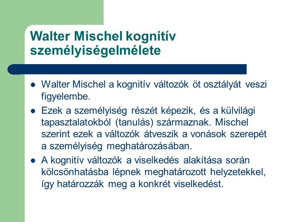Walter Mischel kognitív személyiségelmélete Walter Mischel a kognitív változók öt osztályát veszi figyelembe.