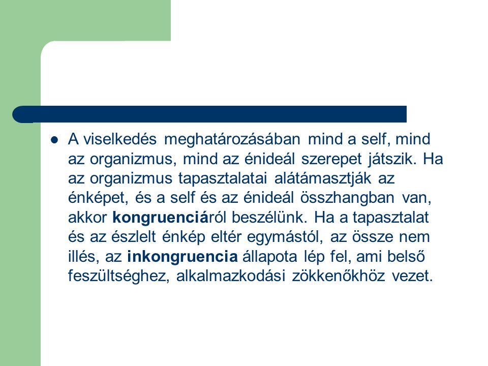A viselkedés meghatározásában mind a self, mind az organizmus, mind az énideál szerepet játszik. Ha az organizmus tapasztalatai alátámasztják az énkép