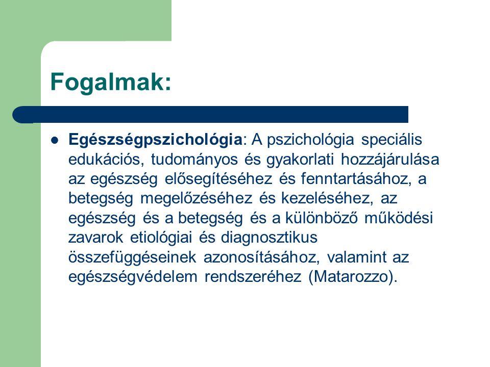 Fogalmak: Egészségpszichológia: A pszichológia speciális edukációs, tudományos és gyakorlati hozzájárulása az egészség elősegítéséhez és fenntartásáho