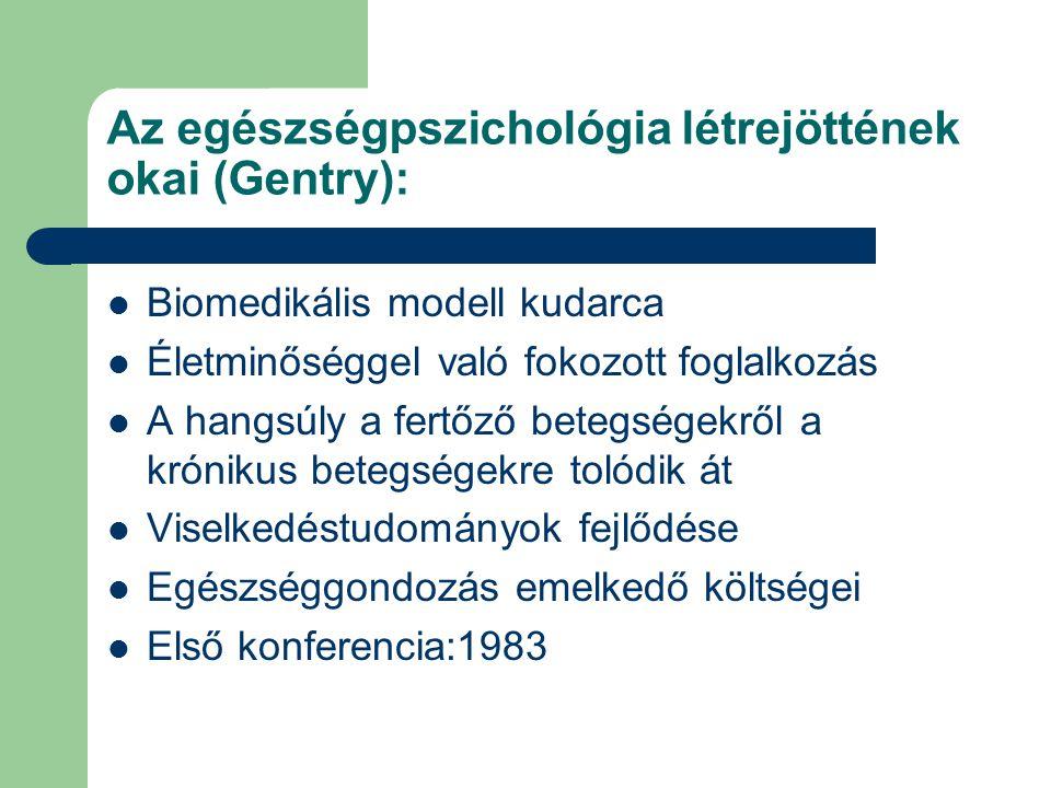 Az egészségpszichológia létrejöttének okai (Gentry): Biomedikális modell kudarca Életminőséggel való fokozott foglalkozás A hangsúly a fertőző betegségekről a krónikus betegségekre tolódik át Viselkedéstudományok fejlődése Egészséggondozás emelkedő költségei Első konferencia:1983
