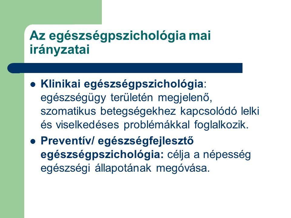Az egészségpszichológia mai irányzatai Klinikai egészségpszichológia: egészségügy területén megjelenő, szomatikus betegségekhez kapcsolódó lelki és vi