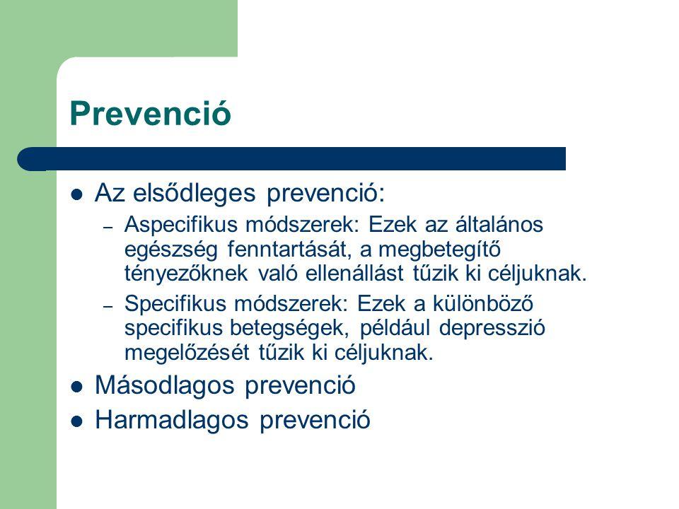 Prevenció Az elsődleges prevenció: – Aspecifikus módszerek: Ezek az általános egészség fenntartását, a megbetegítő tényezőknek való ellenállást tűzik ki céljuknak.