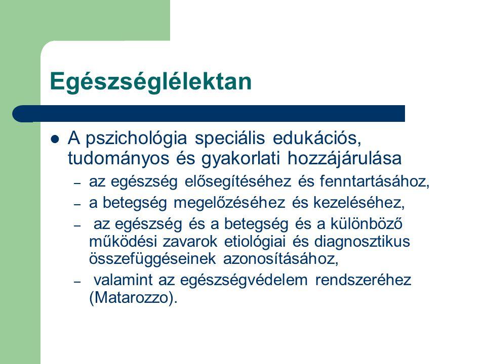 Egészséglélektan A pszichológia speciális edukációs, tudományos és gyakorlati hozzájárulása – az egészség elősegítéséhez és fenntartásához, – a betegség megelőzéséhez és kezeléséhez, – az egészség és a betegség és a különböző működési zavarok etiológiai és diagnosztikus összefüggéseinek azonosításához, – valamint az egészségvédelem rendszeréhez (Matarozzo).