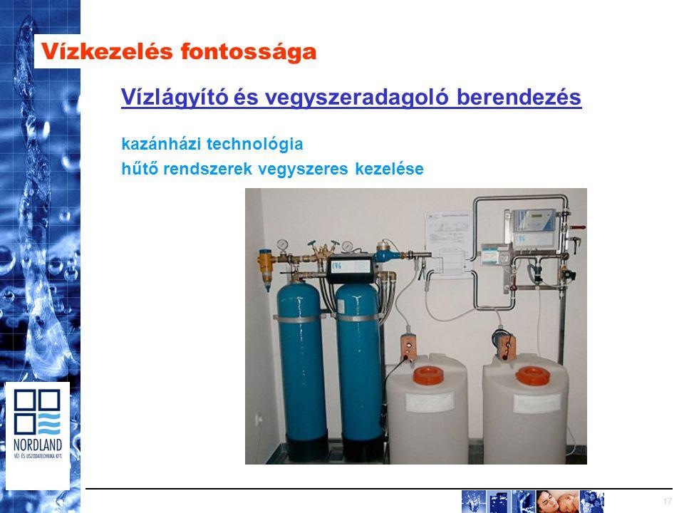 17 Vízkezelés fontossága Vízlágyító és vegyszeradagoló berendezés kazánházi technológia hűtő rendszerek vegyszeres kezelése