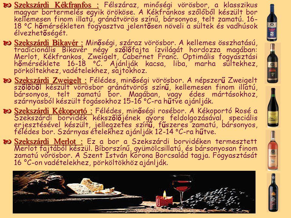  Szekszárdi borvidék  Az ország déli vidékére jellemző melegebb éghajlat határán, meredek dombok vízfolyásoktól szabdalt keleti és déli lejtőin látható ez a tradícionálisan magyar borokat termő vidék.