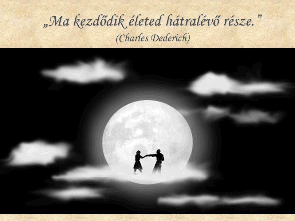 """""""Ma kezdődik életed hátralévő része. (Charles Dederich) """"Ma kezdődik életed hátralévő része. (Charles Dederich)"""