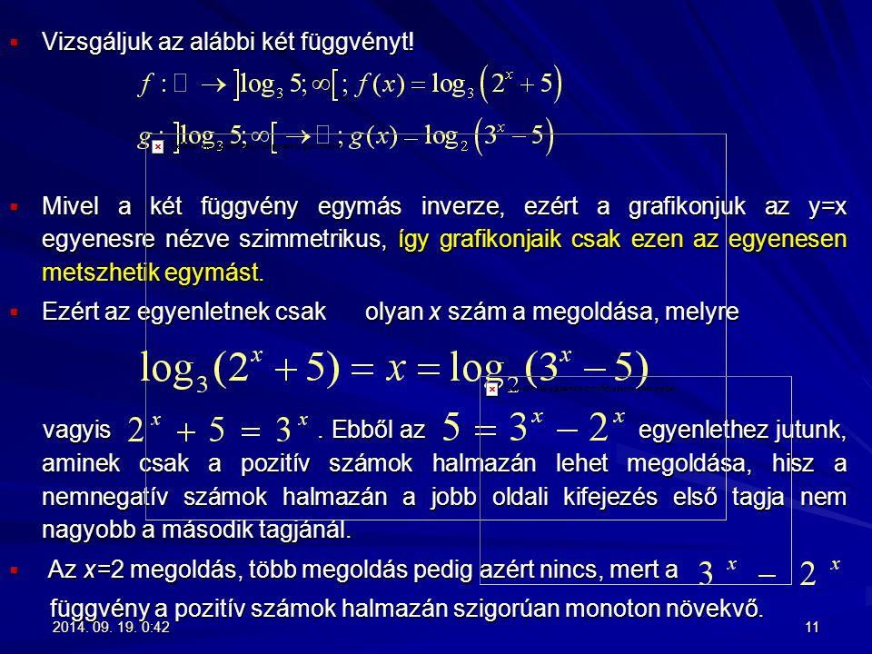  Vizsgáljuk az alábbi két függvényt!  Mivel a két függvény egymás inverze, ezért a grafikonjuk az y=x egyenesre nézve szimmetrikus, így grafikonjaik