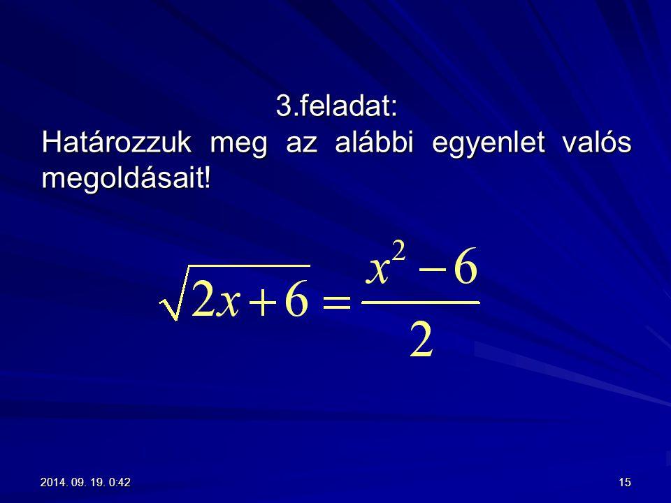 3.feladat: Határozzuk meg az alábbi egyenlet valós megoldásait! 152014. 09. 19. 0:442014. 09. 19. 0:442014. 09. 19. 0:442014. 09. 19. 0:44