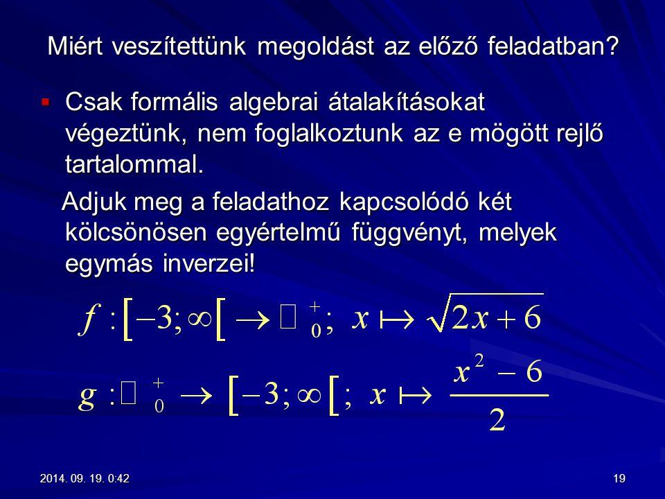 Miért veszítettünk megoldást az előző feladatban?  Csak formális algebrai átalakításokat végeztünk, nem foglalkoztunk az e mögött rejlő tartalommal.