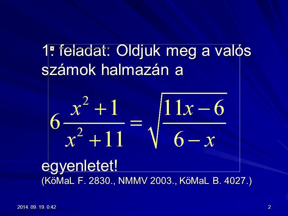 1. 1. feladat: Oldjuk meg a valós számok halmazán a egyenletet! (KöMaL F. 2830., NMMV 2003., KöMaL B. 4027.) 22014. 09. 19. 0:442014. 09. 19. 0:442014