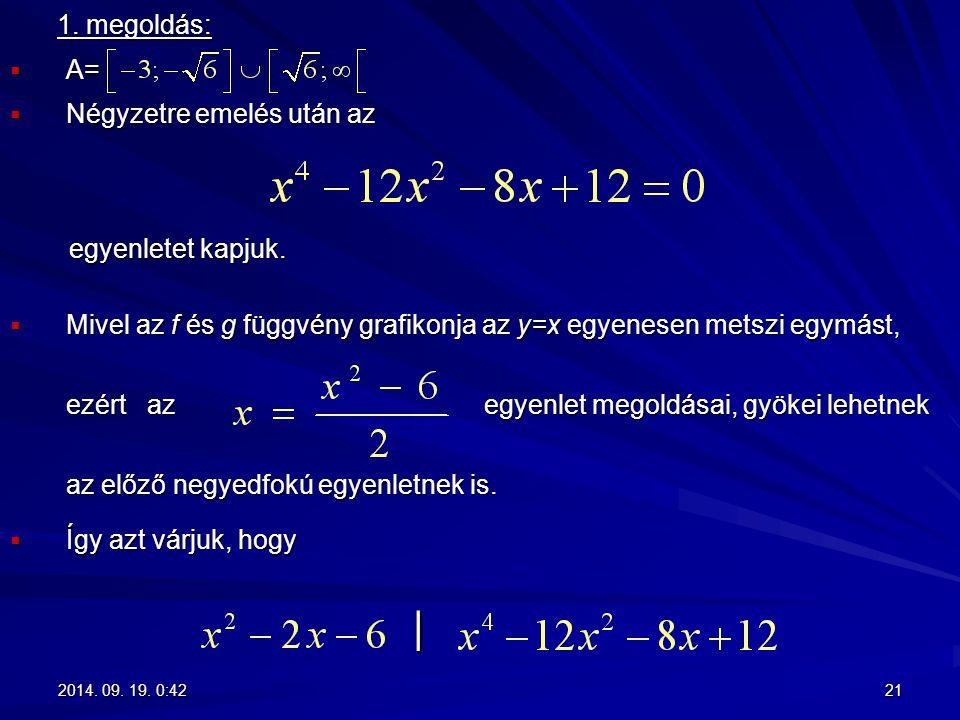 1. megoldás: 1. megoldás:  A=  Négyzetre emelés után az egyenletet kapjuk. egyenletet kapjuk.  Mivel az f és g függvény grafikonja az y=x egyenesen