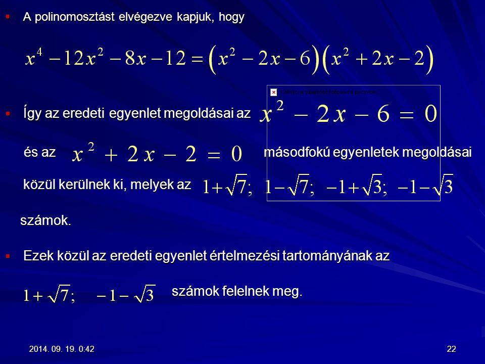  A polinomosztást elvégezve kapjuk, hogy  Így az eredeti egyenlet megoldásai az és az másodfokú egyenletek megoldásai közül kerülnek ki, melyek az é