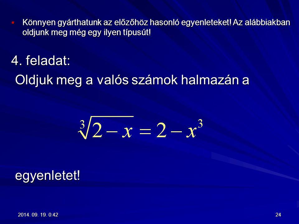  Könnyen gyárthatunk az előzőhöz hasonló egyenleteket! Az alábbiakban oldjunk meg még egy ilyen típusút! 4. feladat: Oldjuk meg a valós számok halmaz