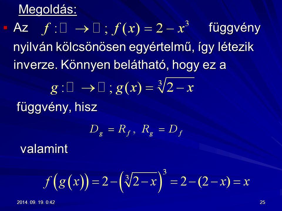 Megoldás: Megoldás:  Az függvény nyilván kölcsönösen egyértelmű, így létezik inverze. Könnyen belátható, hogy ez a nyilván kölcsönösen egyértelmű, íg