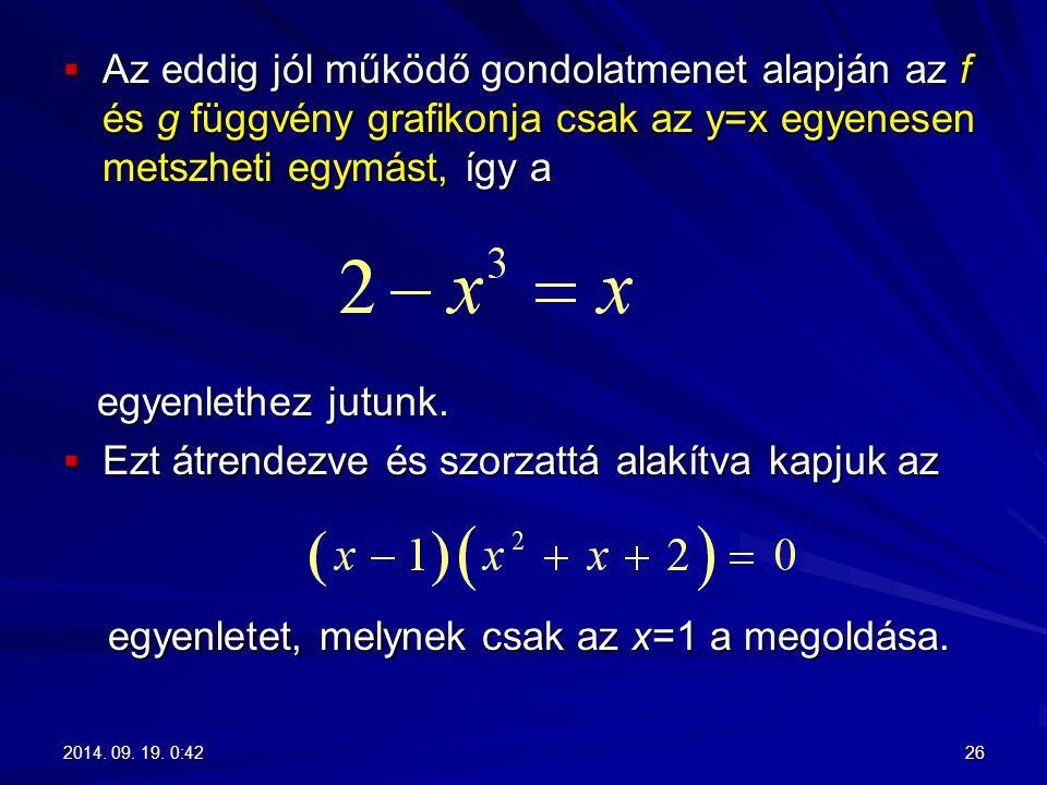  Az eddig jól működő gondolatmenet alapján az f és g függvény grafikonja csak az y=x egyenesen metszheti egymást, így a egyenlethez jutunk. egyenleth