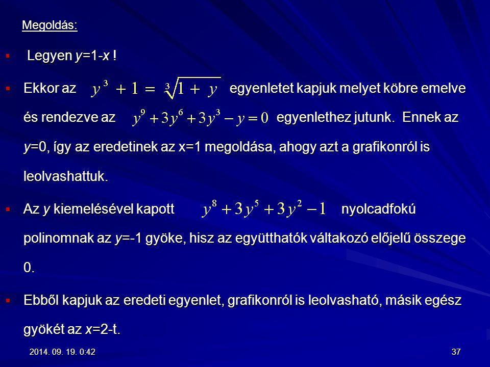 Megoldás: Megoldás:  Legyen y=1-x !  Ekkor az egyenletet kapjuk melyet köbre emelve és rendezve az egyenlethez jutunk. Ennek az y=0, így az eredetin