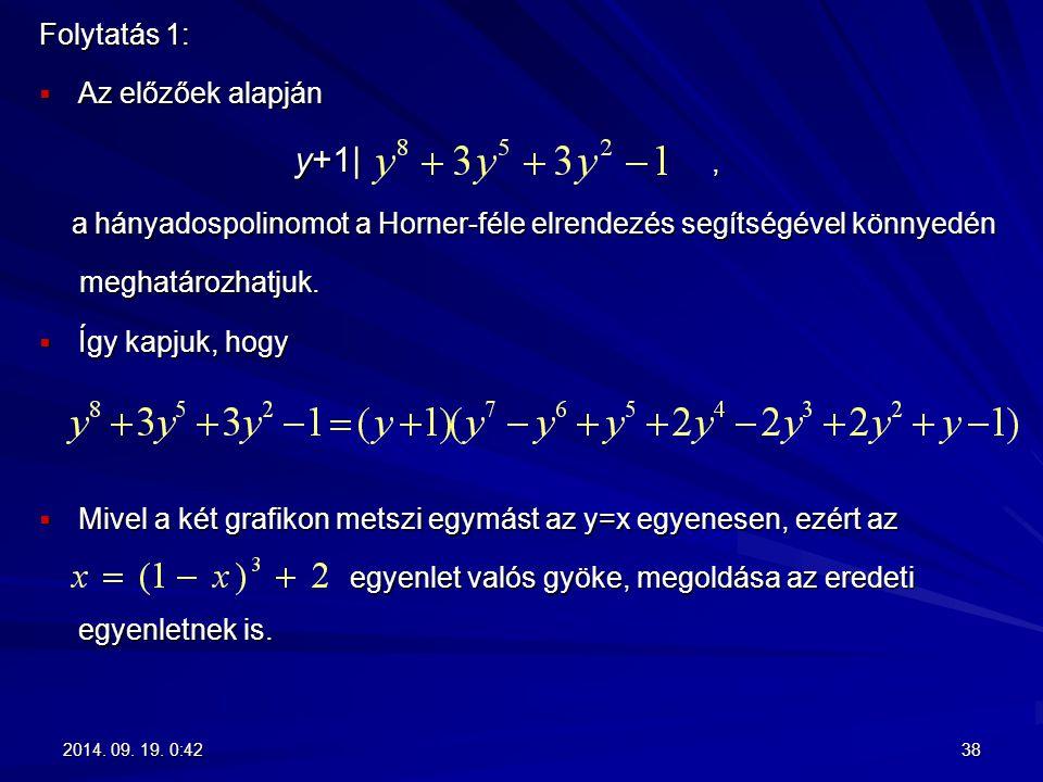 Folytatás 1:  Az előzőek alapján y+1|, y+1|, a hányadospolinomot a Horner-féle elrendezés segítségével könnyedén a hányadospolinomot a Horner-féle el