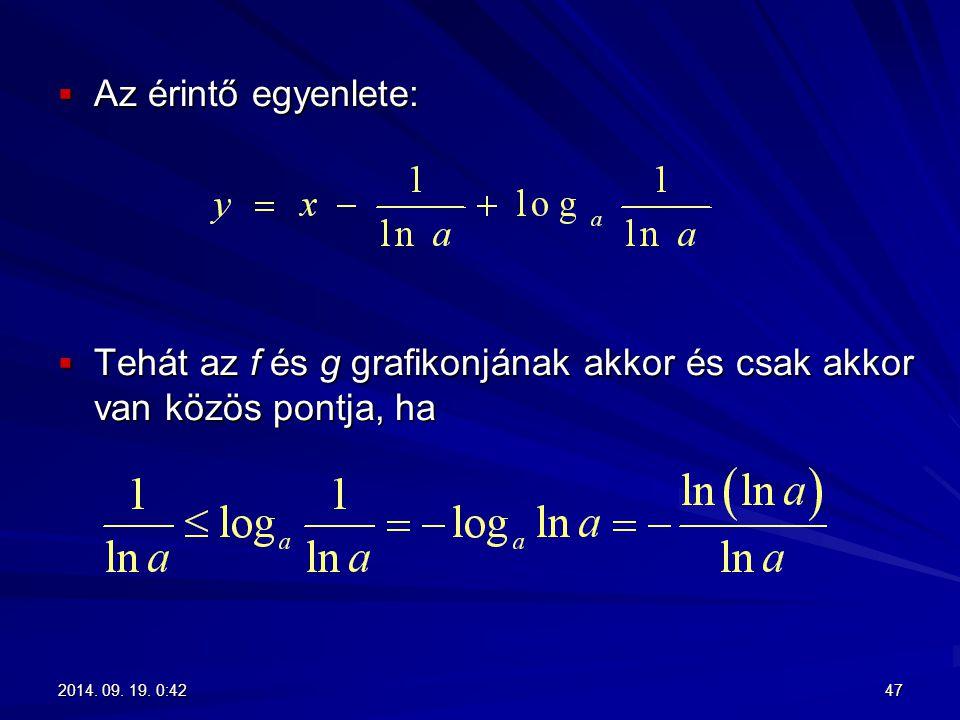  Az érintő egyenlete:  Tehát az f és g grafikonjának akkor és csak akkor van közös pontja, ha 472014. 09. 19. 0:442014. 09. 19. 0:442014. 09. 19. 0: