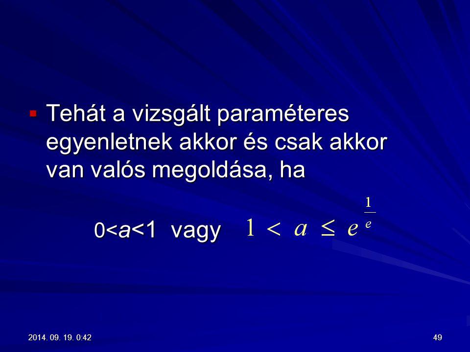  Tehát a vizsgált paraméteres egyenletnek akkor és csak akkor van valós megoldása, ha 0< a<1 vagy 0< a<1 vagy 492014. 09. 19. 0:442014. 09. 19. 0:442