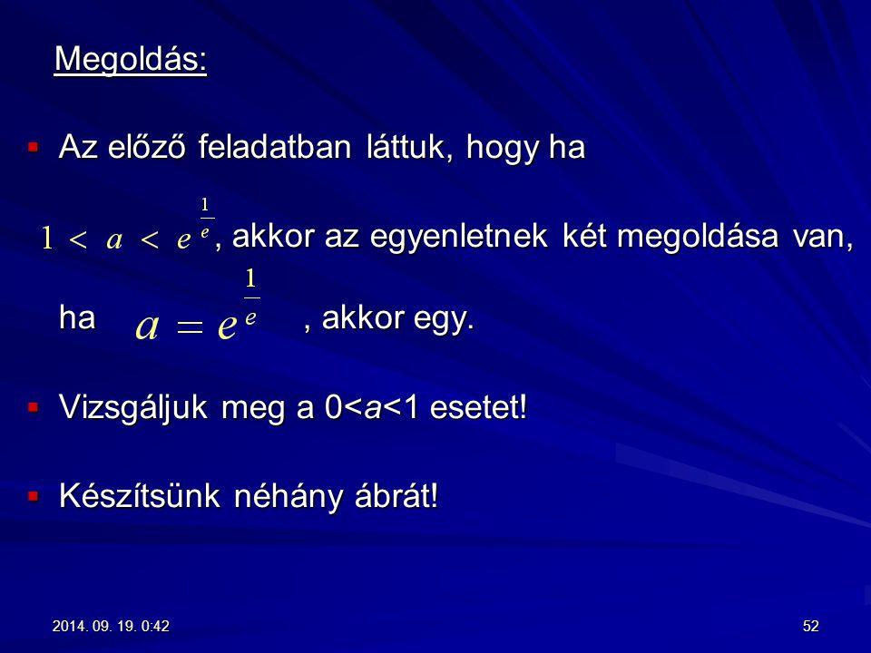 Megoldás: Megoldás:  Az előző feladatban láttuk, hogy ha, akkor az egyenletnek két megoldása van, ha, akkor egy., akkor az egyenletnek két megoldása