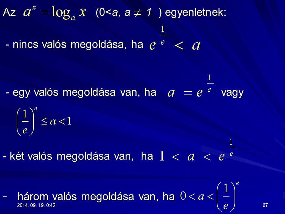 Az (0<a, a 1 ) egyenletnek: - nincs valós megoldása, ha - nincs valós megoldása, ha - egy valós megoldása van, ha vagy - egy valós megoldása van, ha v