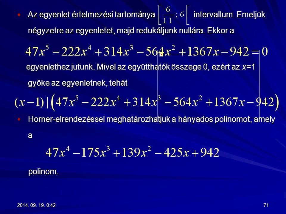  Az egyenlet értelmezési tartománya intervallum. Emeljük négyzetre az egyenletet, majd redukáljunk nullára. Ekkor a egyenlethez jutunk. Mivel az együ