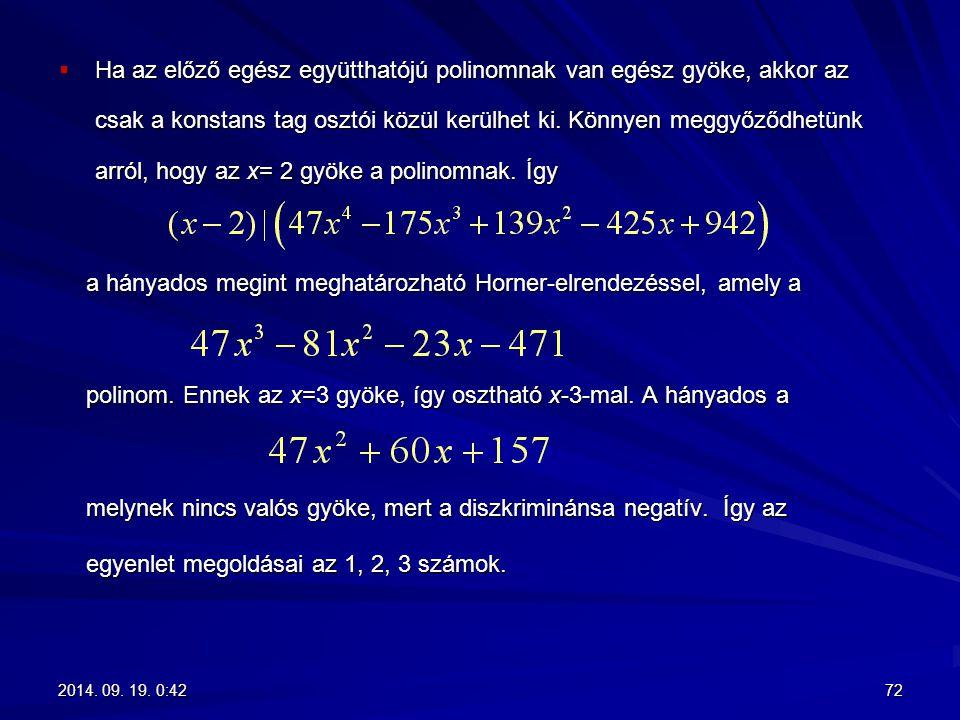  Ha az előző egész együtthatójú polinomnak van egész gyöke, akkor az csak a konstans tag osztói közül kerülhet ki. Könnyen meggyőződhetünk arról, hog