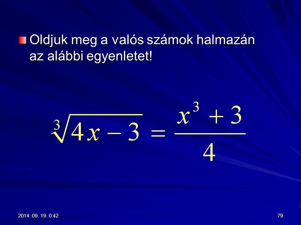 Oldjuk meg a valós számok halmazán az alábbi egyenletet! 792014. 09. 19. 0:442014. 09. 19. 0:442014. 09. 19. 0:442014. 09. 19. 0:44