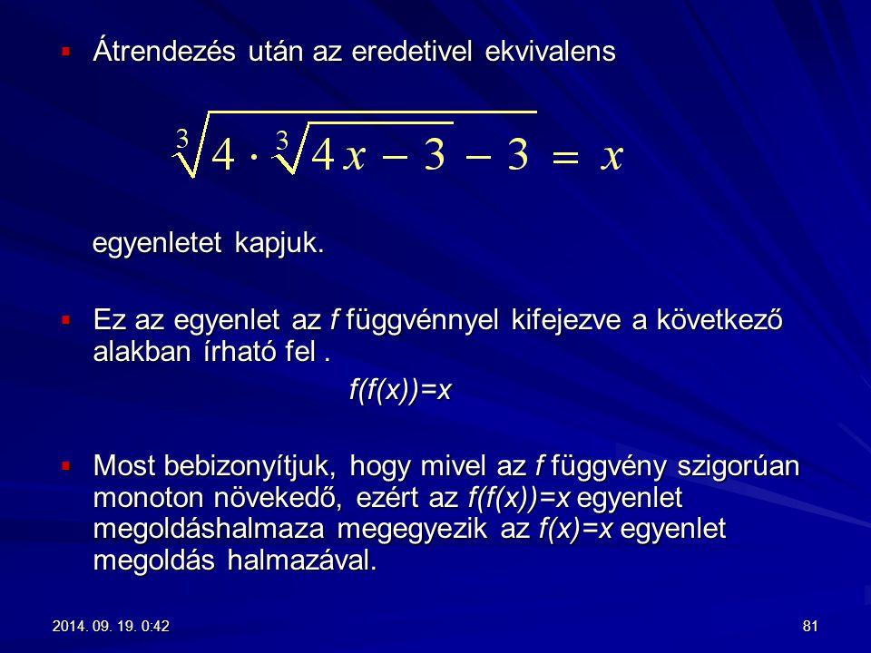  Átrendezés után az eredetivel ekvivalens egyenletet kapjuk. egyenletet kapjuk.  Ez az egyenlet az f függvénnyel kifejezve a következő alakban írhat