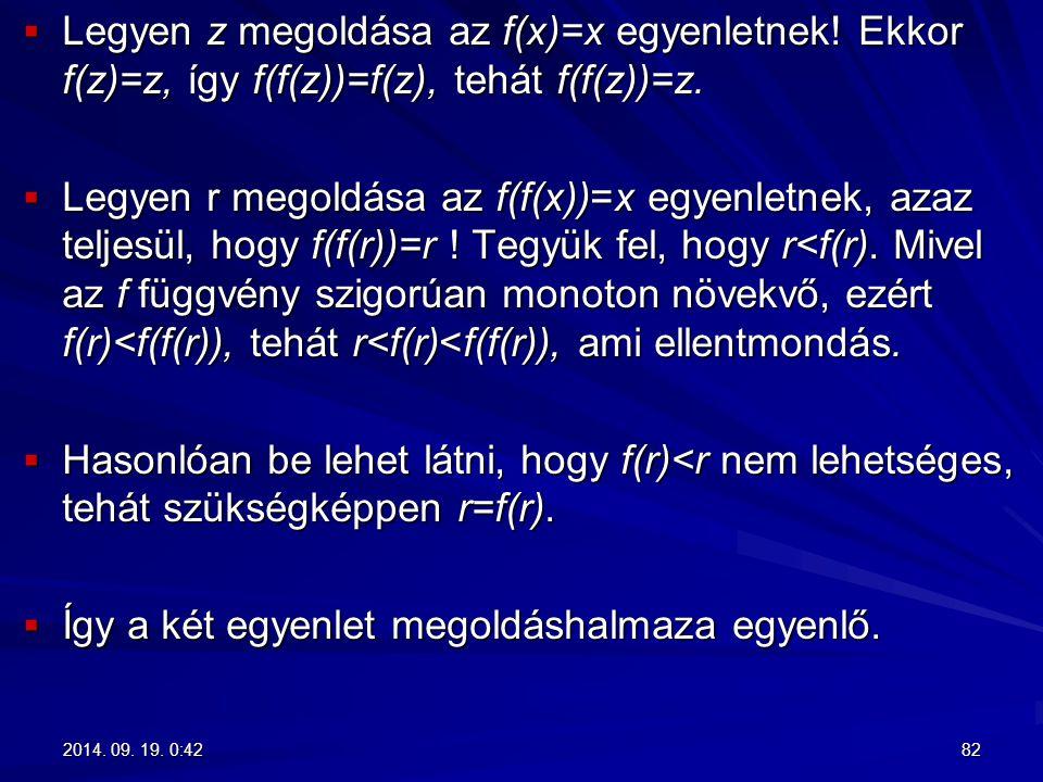  Legyen z megoldása az f(x)=x egyenletnek! Ekkor f(z)=z, így f(f(z))=f(z), tehát f(f(z))=z.  Legyen r megoldása az f(f(x))=x egyenletnek, azaz telje