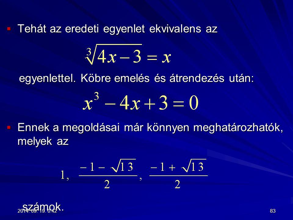  Tehát az eredeti egyenlet ekvivalens az egyenlettel. Köbre emelés és átrendezés után: egyenlettel. Köbre emelés és átrendezés után:  Ennek a megold