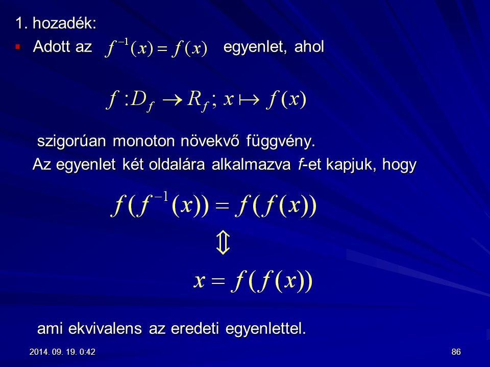 1. hozadék:  Adott az egyenlet, ahol szigorúan monoton növekvő függvény. szigorúan monoton növekvő függvény. Az egyenlet két oldalára alkalmazva f-et