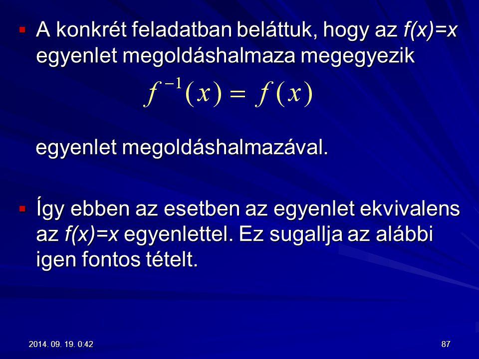  A konkrét feladatban beláttuk, hogy az f(x)=x egyenlet megoldáshalmaza megegyezik egyenlet megoldáshalmazával. egyenlet megoldáshalmazával.  Így eb
