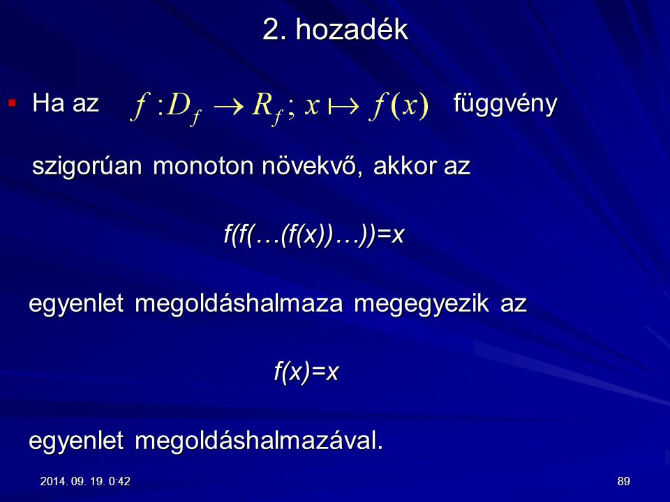 2. hozadék  Ha az függvény szigorúan monoton növekvő, akkor az f(f(…(f(x))…))=x f(f(…(f(x))…))=x egyenlet megoldáshalmaza megegyezik az egyenlet mego