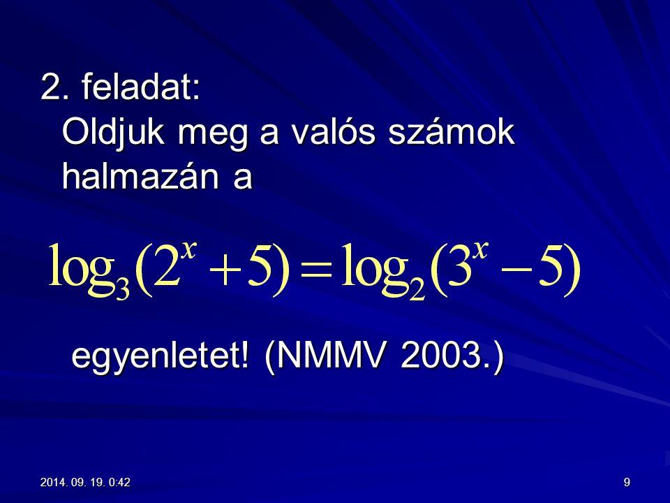 2. feladat: Oldjuk meg a valós számok halmazán a egyenletet! (NMMV 2003.) 92014. 09. 19. 0:442014. 09. 19. 0:442014. 09. 19. 0:442014. 09. 19. 0:44