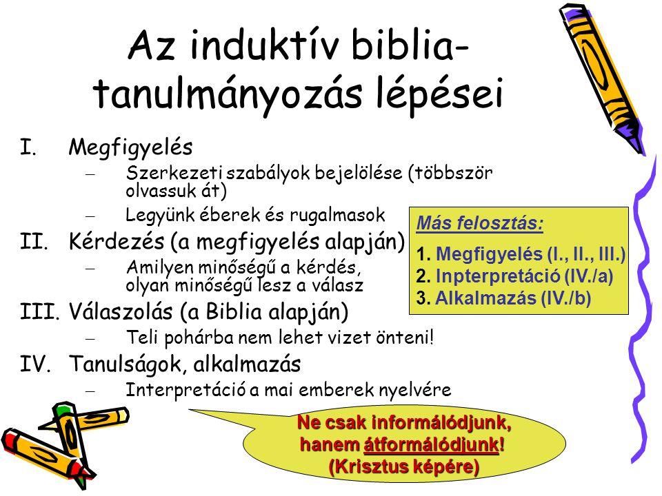 Az induktív biblia- tanulmányozás lépései I.Megfigyelés – Szerkezeti szabályok bejelölése (többször olvassuk át) – Legyünk éberek és rugalmasok II.Kér